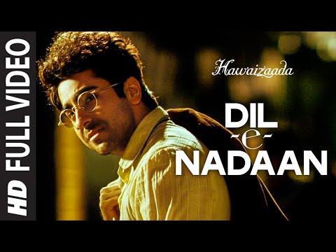 'Dil-e-Nadaan' FULL VIDEO Song | Ayushmann Khurrana, Shweta Subram | Hawaizaada | T-Series
