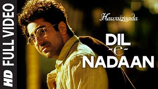 'Dil-e-Nadaan' FULL VIDEO Song | Ayushmann Khurrana, Shweta Subram | Hawaizaada | T-Series