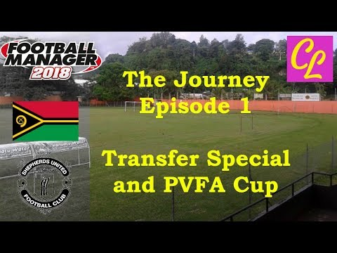 Let's Play - Football Manager 2018 - The Journey - Ep 1 - Transfer Special & PVFA Cup
