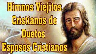 Himnos Viejitos Cristianos de Duetos Esposos Cristianos
