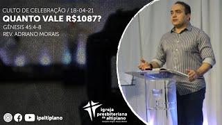 Quanto Vale R$1087? - Culto de Celebração - IPA - 18/04