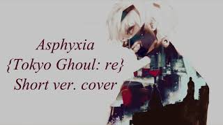 【K!RK】(Tokyo Ghoul:re Opening) Asphyxia【cover】