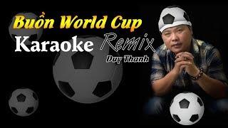 BUỒN WORLD CUP REMIX | NHẠC CHẾ KARAOKE | DUY THANH