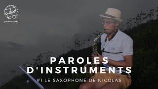 Paroles d'instruments - Episode #1 - Nicolas le saxophoniste