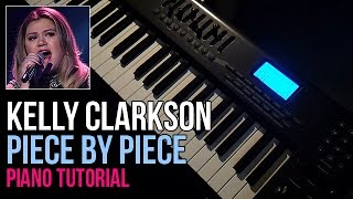 How To Play: Kelly Clarkson - Piece By Piece (Piano Tutorial) + Sheet Music
