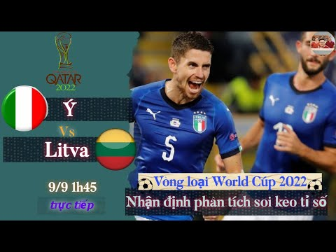 Ý vs Litva | Trực tiếp nhận định soi kèo tỉ số | vòng loại world cup 2022