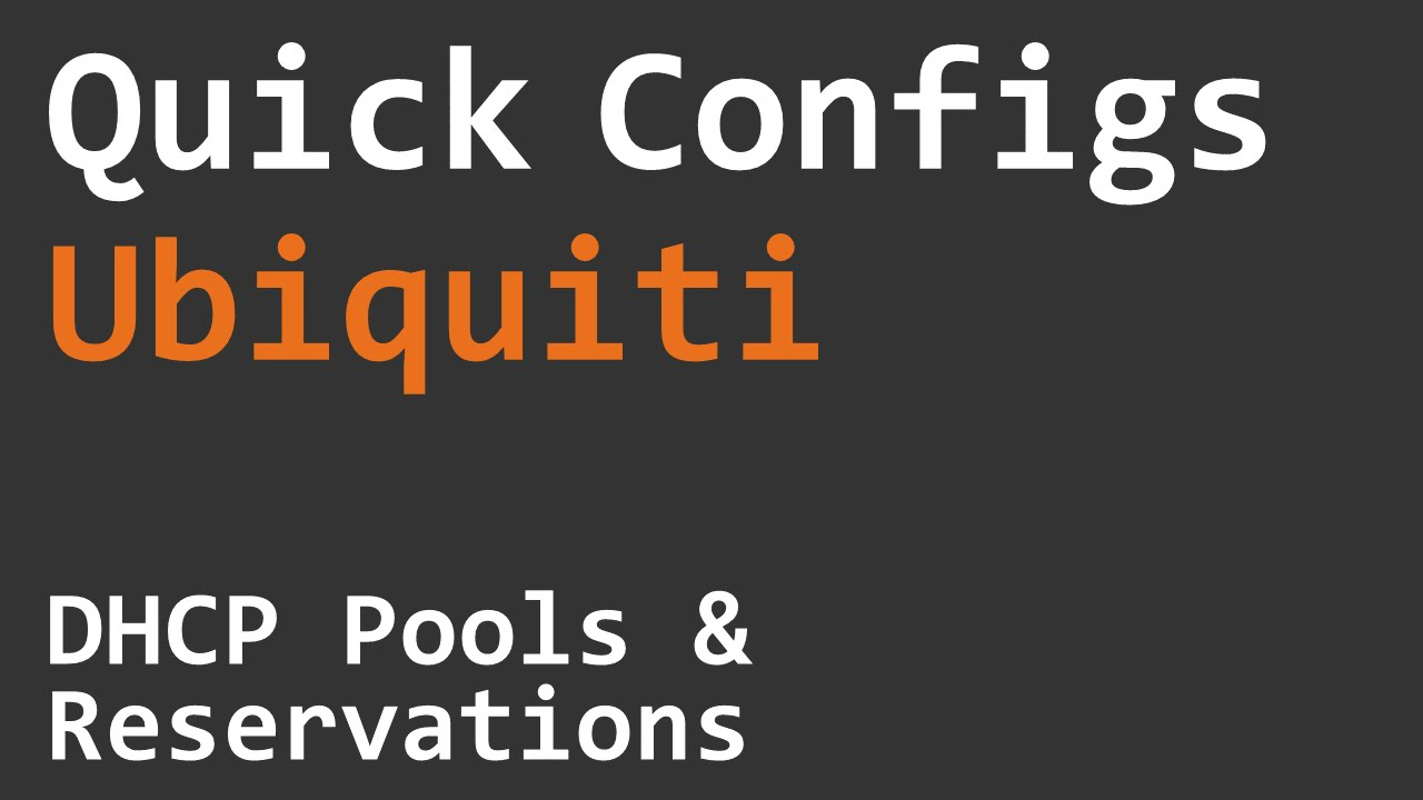Quick Configs Ubiquiti - DHCP Pools & Reservations