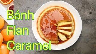 Bí quyết làm BÁNH FLAN- Caramel ngon, mịn, béo, không bị rỗ