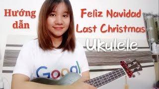 [Ukulele] Hướng dẫn Feliz Navidad & Last Christmas (CHI TIÊT điệu Disco, Blue)