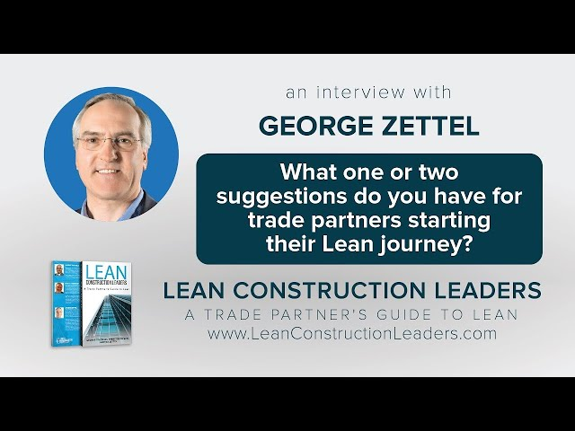 What one or two suggestions do you have for trade partners starting their Lean journey?