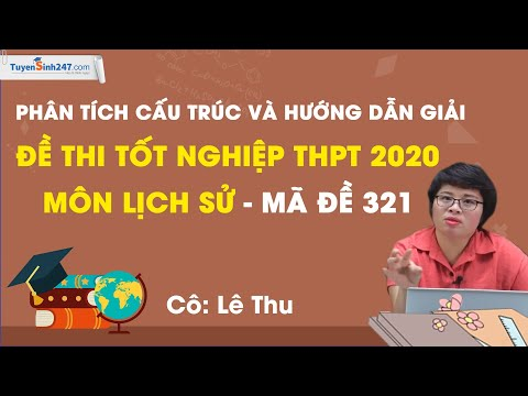 Chữa đề thi tốt nghiệp THPT 2020 - Môn lịch sử - Mã đề 321 - Cô Lê Thị Thu