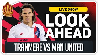 Cavani Rejects Man Utd! Tranmere vs Manchester United Transfer News
