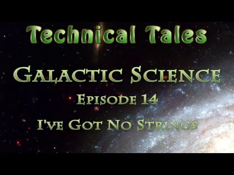 Technical Tales (Galactic Science) - 14 - I've Got No Strings