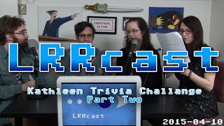lrrcast the kathleen trivia challenge part 3