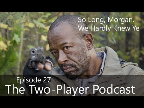 So Long Morgan, We Barely Knew Ye (Two-Player Podcast)