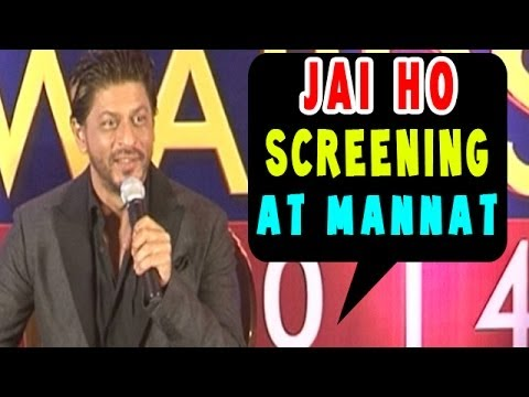 Jai ho | Shahrukh Khan wants to screen the movie at Mannat