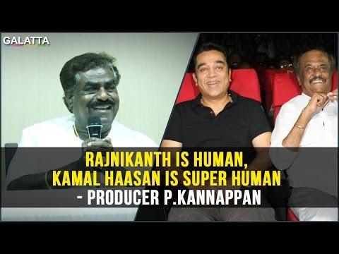 Rajnikanth is Human, Kamal Haasan is Super Human - Producer P.Kannappan