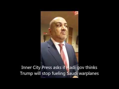 Inner City Press Asks Yemen Ambassador If Trump Will Fuel Saudi War Planes, Ban on UN Rapes