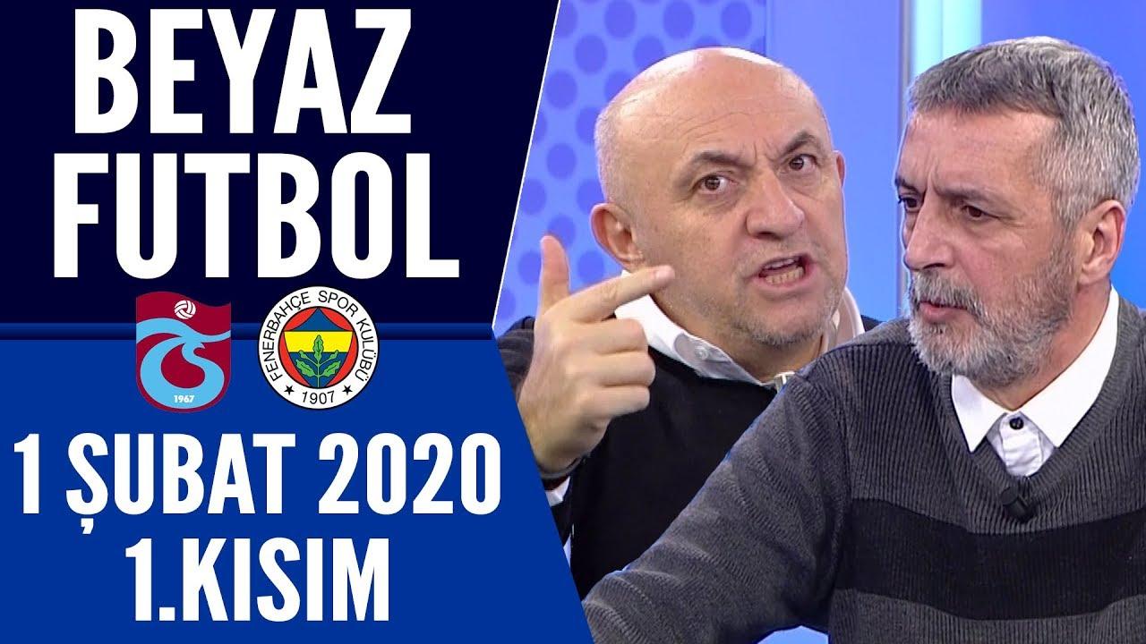 Beyaz Futbol 1 Şubat 2020 Kısım 1/3  (Trabzonspor 2-1 Fenerbahçe maçı)