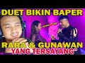 DUET ROMANTIS !!! RARA & GUNAWAN  - YANG TERSAYANG II REACTION