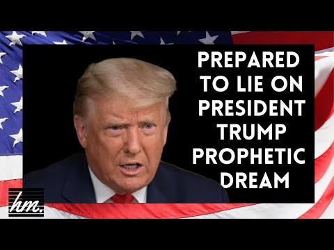 Prepared to Lie on Trump Prophetic Dream