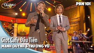 PBN 101 | Mạnh Quỳnh & Trường Vũ - Giọt Cafe Đầu Tiên