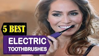 5 Best Electric Toothbrushes 2018 | Best Electric Toothbrushes Reviews | Top 5 Electric Toothbrushes
