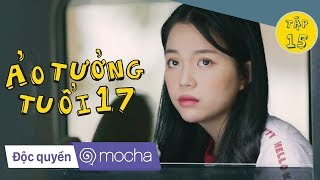 Ảo Tưởng Tuổi 17 Tập 15 Full HD