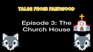 Tales From Fairwood Episode 3: The Church House!