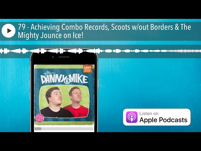 79 - Achieving Combo Records, Scoots w/out Borders & The Mighty Jounce on Ice!