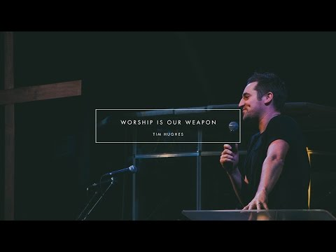 Worship Is Our Weapon | Tim Hughes