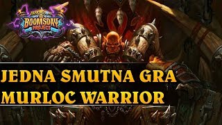 JEDNA SMUTNA GRA - MURLOC WARRIOR - Hearthstone Decks std (The Boomsday Project)