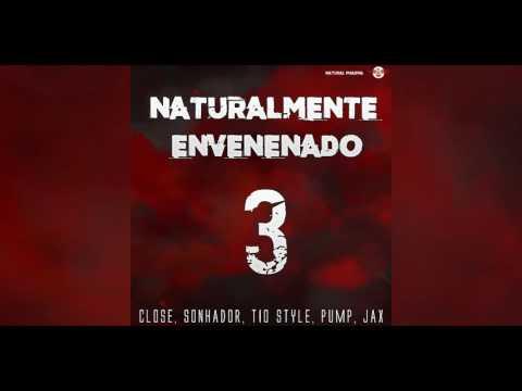Naturalmente Envenenado 3 - CLOSE, SONHADOR, TIO STYLE, PUMP & JAX
