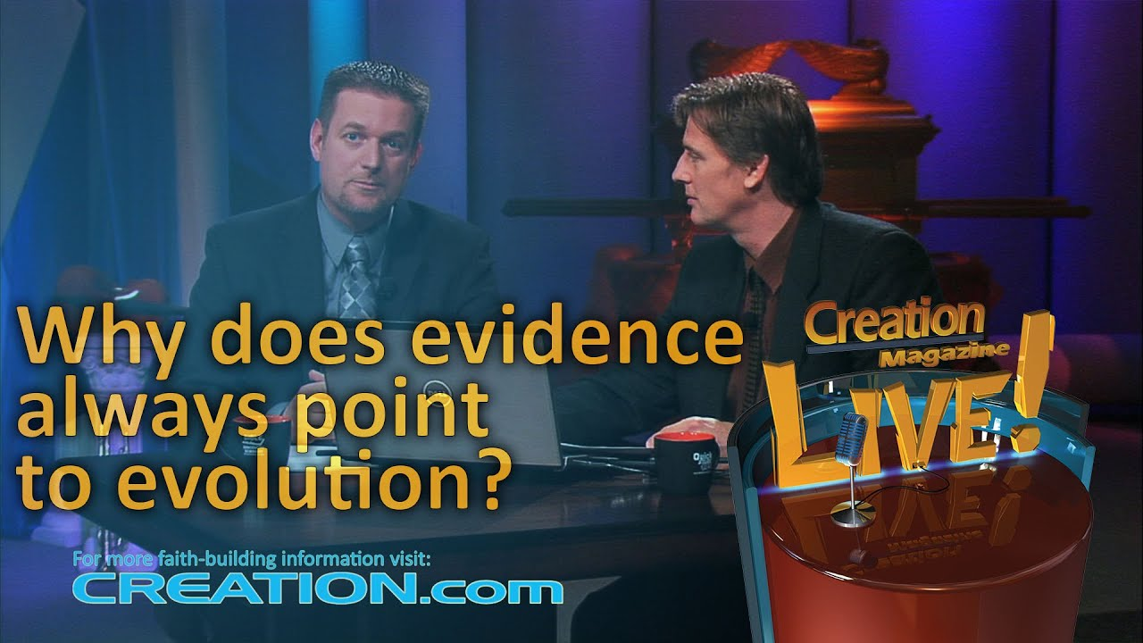 Why does the evidence always point to evolution? (Creation Magazine LIVE! 3-05) by CMIcreationstation