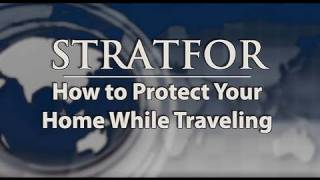 STRATFOR: How to Protect Your Home While Traveling