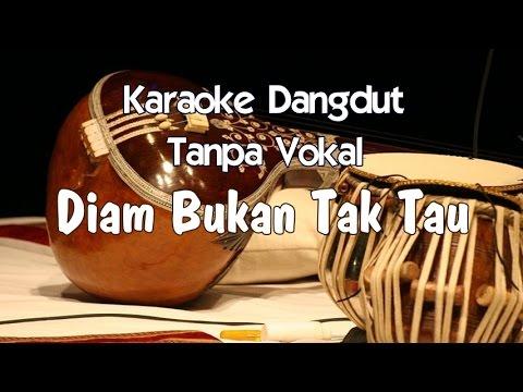 Karaoke Diam Bukan Tak tau ( Dangdut )