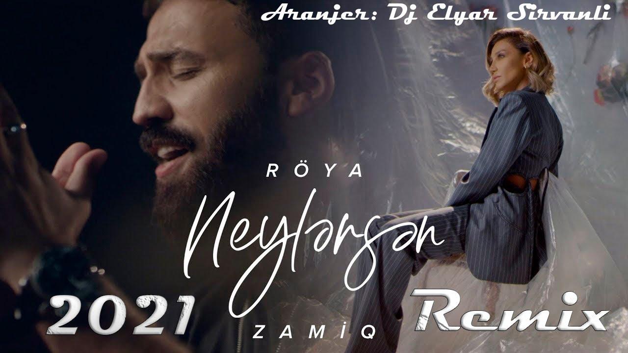 Roya ft Zamiq - Neylersen ( Remix ) 2021 Kanala Abune Ol🙏