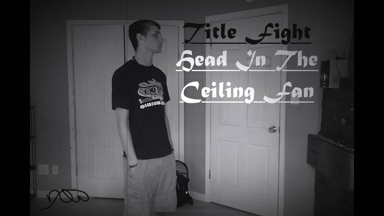 Title Fight - Head In The Ceiling Fan - YouTube