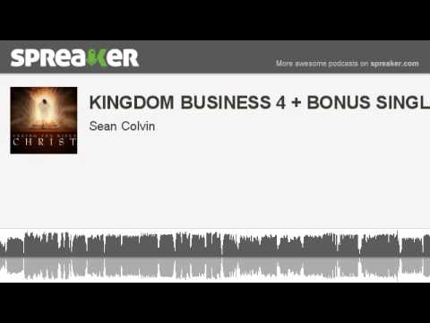 KINGDOM BUSINESS 4 + BONUS SINGLE (made with Spreaker)