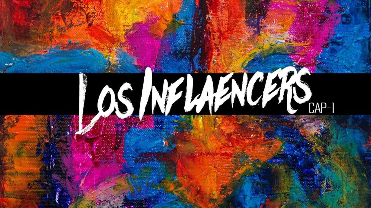 """Los inflaencers"""