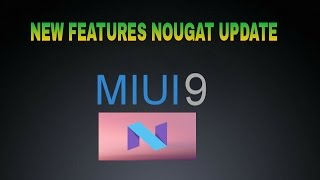 Miui 9 Nougat New Features Awesome