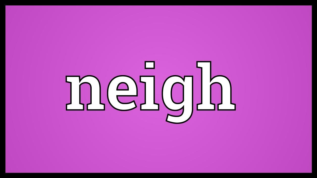 Neigh Meaning