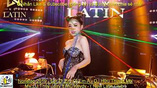 Nonstop 2019 - Em Ơi Em Ơi Em À - DJ Hữu Thuyết Mix -DJ Thủy Jerry ft MC Keydy - ( New Latin Club )