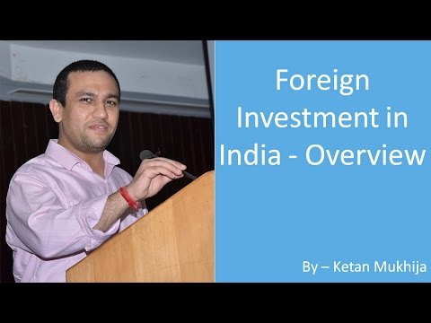 Lecture on Foreign Investment in India - Overview