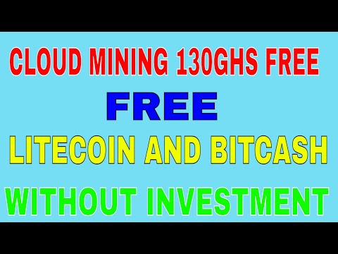 CLOUD MINING 130 GHS FREE &EARN FREE LITECOIN AND BITCASH (W
