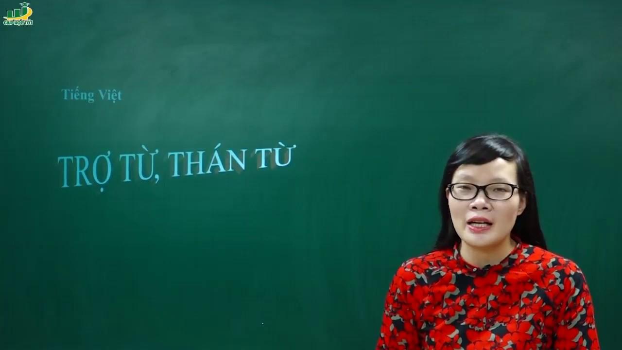 Ngữ Văn Lớp 8 – Bài giảng Trợ từ, thán từTiếng Việt | Cô Lê Hạnh