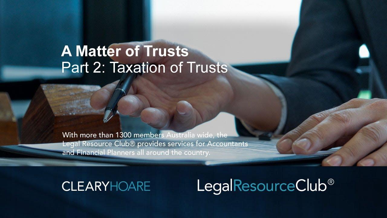Webinar Series - A Matter of Trusts Part 2: Taxation of Trusts