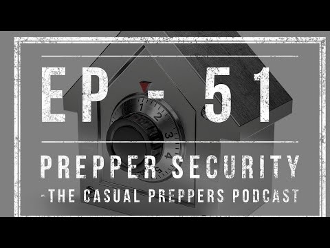 Prepper Security - Ep 51 - The Casual Preppers Podcast