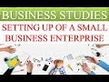 SETTING UP OF A SMALL BUSINESS ENTERPRISE | BUSINESS STUDIES VIDEOS | GEI