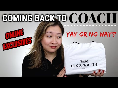 COMING BACK TO COACH   MY 1ST PURCHASE IN 17 YEARS   ONLINE EXCLUSIVES   END OF LUXURY BAGS FOR ME?